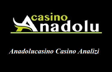 Anadolucasino Casino Analizi